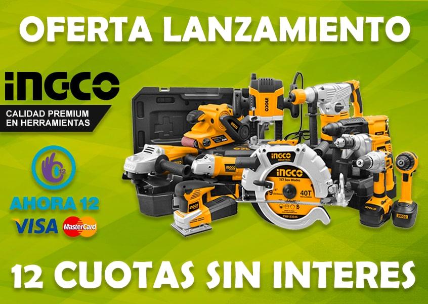 Oferta lanzamiento - Herramientas y maquinarias INGCO con Plan Ahora 12